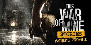 This War of Mine: Stories – Father's Promise – Download Free + Crack