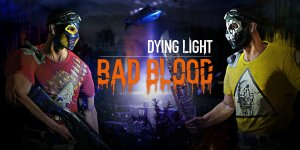 Dying Light: Bad Blood | Download PC Cracked [FREE]