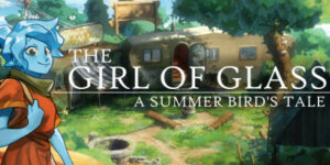 The Girl of Glass: A Summer Bird's Tale Download Game 3DM-CRACKED